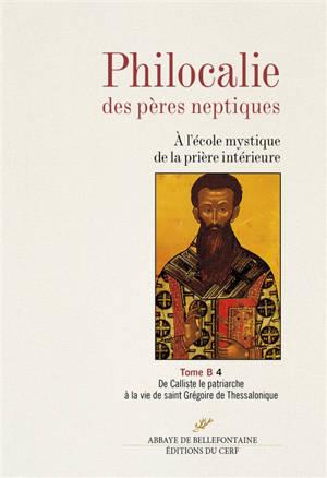 Philocalie des Pères neptiques : à l'école mystique de la prière intérieure. Volume B4, De Calliste le patriarche à la vie de saint Grégoire de Thessalonique
