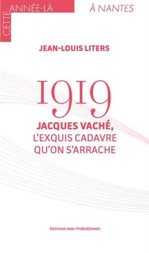 1919 : Jacques Vaché, l'exquis cadavre qu'on s'arrache