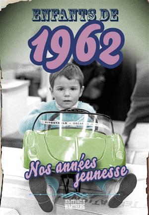 Enfants de 1962 : nos années jeunesse