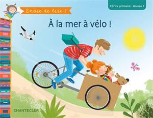 A la mer à vélo ! : CP-1re primaire, niveau 1
