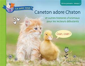 Caneton adore Chaton : et autres histoires d'animaux pour les lecteurs débutants : CP-1re primaire, niveau 2
