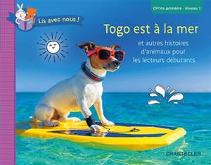 Togo est à la mer : et autres histoires d'animaux pour les lecteurs débutants : CP-1re primaire, niveau 1