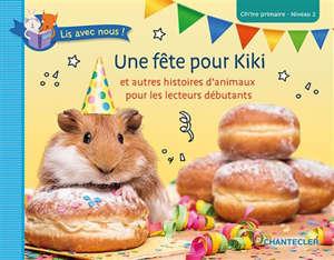 Une fête pour Kiki : et autres histoires d'animaux pour les lecteurs débutants : CP-1re primaire, niveau 2