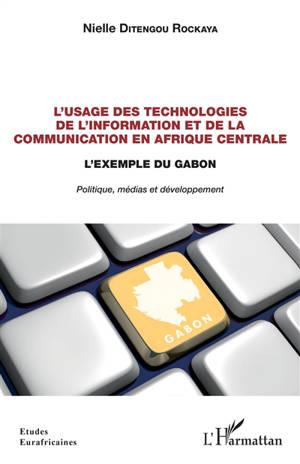 L'usage des technologies de l'information et de la communication en Afrique centrale : l'exemple du Gabon : politique, médias et développement