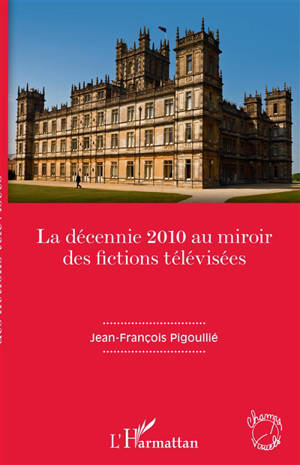 La décennie 2010 au miroir des fictions télévisées