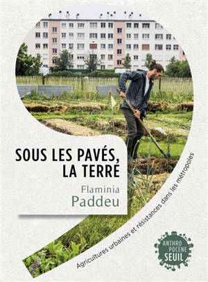 Sous les pavés, la terre : agricultures urbaines et résistances dans les métropoles
