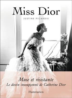 Miss Dior : muse et résistante : le destin insoupçonné de Catherine Dior