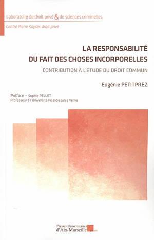 La responsabilité du fait des choses incorporelles : contribution à l'étude du droit commun