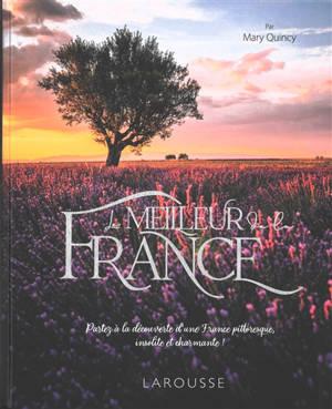 Le meilleur de la France : une balade enchantée à la découverte des contrées charmantes et méconnues