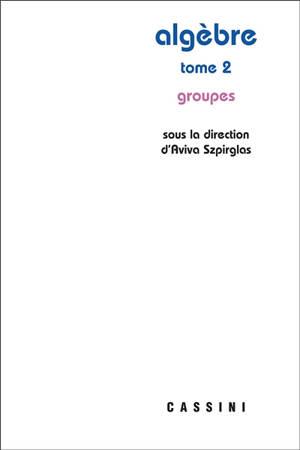 Algèbre. Volume 2, Groupes