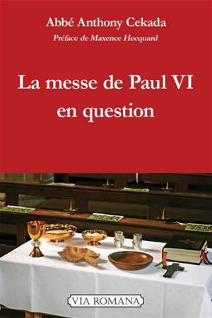 La messe de Paul VI en question : critique théologique de la messe de Paul VI