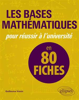 Les bases mathématiques pour réussir à l'université : en 80 fiches