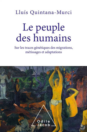 Le peuple des humains : sur les traces génétiques des migrations, métissages et adaptations