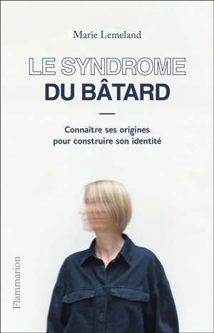 Le syndrome du bâtard : connaître ses origines pour construire son identité