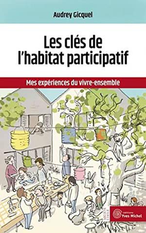 Les clefs de l'habitat participatif : mes expériences du vivre-ensemble