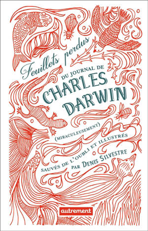 Feuillets perdus du journal de Charles Darwin (miraculeusement) sauvés de l'oubli et illustrés