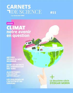 Carnets de science. n° 11, Climat : notre avenir en question