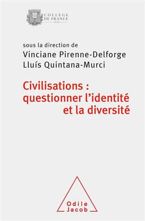 Civilisations : questionner l'identité et la diversité : colloque de rentrée du Collège de France