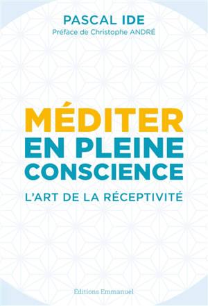 Méditer en pleine conscience : l'art de la réceptivité