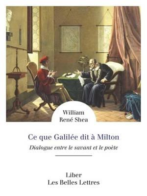 Ce que Galilée dit à Milton : dialogue entre le savant et le poète