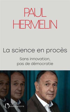 La science en procès : sans innovation, pas de démocratie