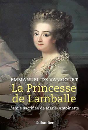 La princesse de Lamballe : l'amie sacrifiée de Marie-Antoinette