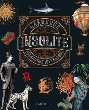 Le Larousse insolite : dictionnaire en images : découvrez 101 trésors