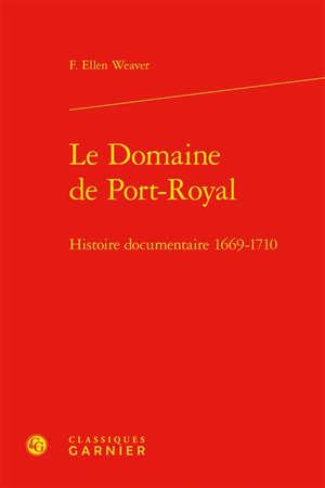 Le domaine de Port-Royal : histoire documentaire, 1669-1710