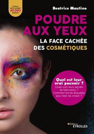 Poudre aux yeux : la face cachée des cosmétiques : quel est leur vrai pouvoir ? Quels sont leurs secrets de fabrication ? Comment lire les étiquettes pour bien les choisir ?