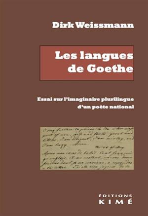 Les langues de Goethe : essai sur l'imaginaire plurilingue d'un poète national