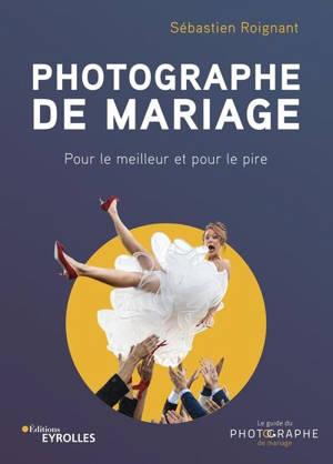 Photographe de mariage : pour le meilleur et pour le pire