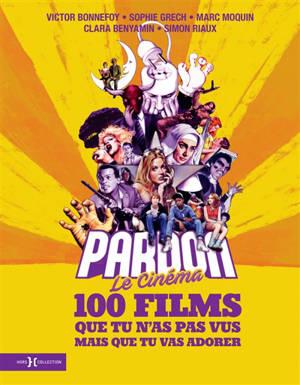 Pardon le cinéma : 100 films que tu n'as pas vus mais que tu vas adorer