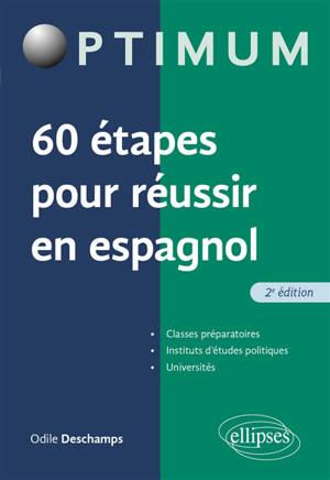 60 étapes pour réussir en espagnol : classes préparatoires, instituts d'études politiques, universités