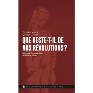 Que reste-t-il de nos révolutions ? : notes sur l'intervention de Banksy à Paris