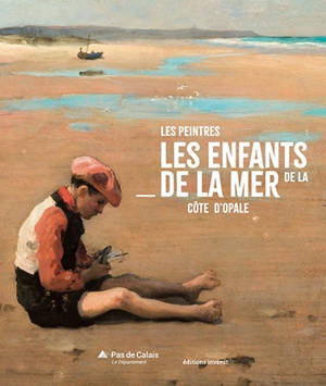 Les enfants de la mer : les peintres de la Côte d'Opale : exposition, Etaples, Maison du Port d'Etaples, du 26 juin 2021 au 28 novembre 2021