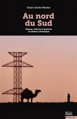 Au nord du Sud : espace, valeurs et passion au Sahara atlantique