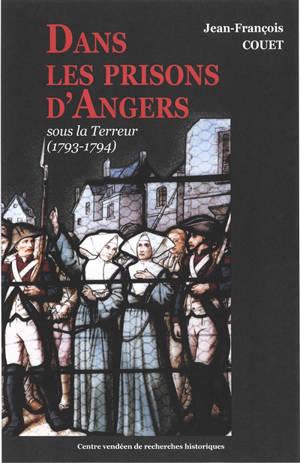 Dans les prisons d'Angers : sous la Terreur, 1793-1794