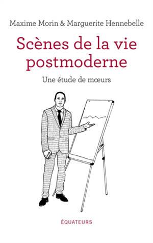 Scènes de la vie postmoderne : une étude de moeurs