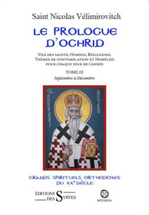 Le prologue d'Ochrid : vies des saints, hymnes, réflexions, thèmes de contemplation et homélies pour chaque jour de l'année. Volume 3, Septembre à décembre