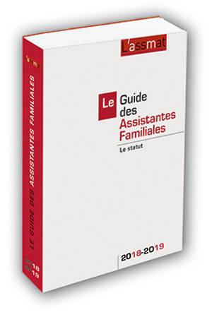 Le guide des assistantes familiales : le statut : 2018-2019