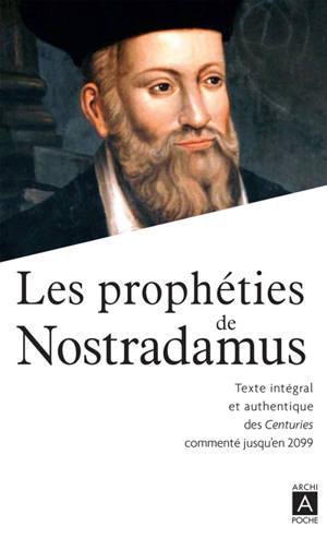 Les prophéties de Nostradamus : texte intégral et authentique des Centuries commenté jusqu'en 2099