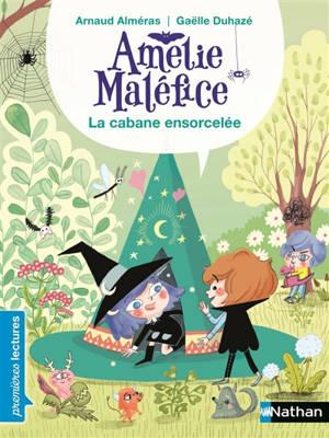 Amélie Maléfice, La cabane ensorcelée