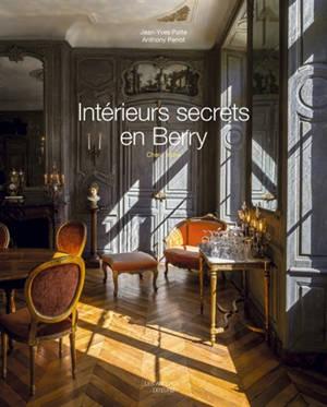 Intérieurs secrets en Berry : Cher, Indre