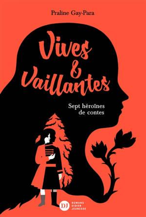 Vives & vaillantes : sept héroïnes de contes