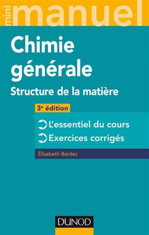 Mini-manuel de chimie générale : structure de la matière : cours + exos