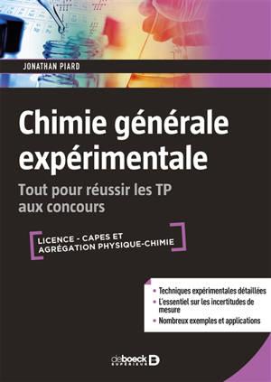 Chimie générale expérimentale : tout pour réussir les TP aux concours : licence, Capes et agrégation physique-chimie