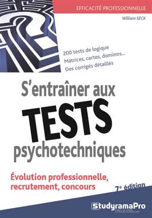 S'entraîner aux tests psychotechniques : évolution professionnelle, recrutement, concours : 200 tests de logique, matrices, cartes, dominos, des corrigés détaillés