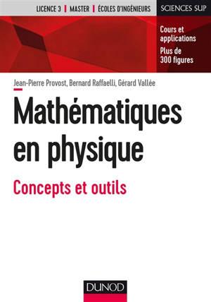Mathématiques en physique : concepts et outils : cours et applications, plus de 300 figures
