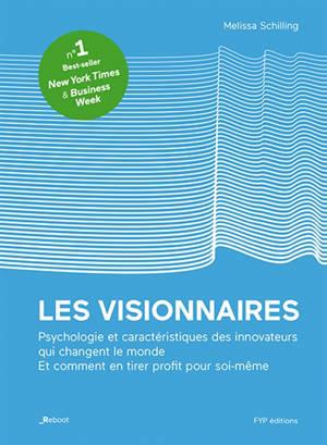 Les visionnaires : psychologie et caractéristiques des innovateurs qui changent le monde et comment en tirer profit pour soi-même