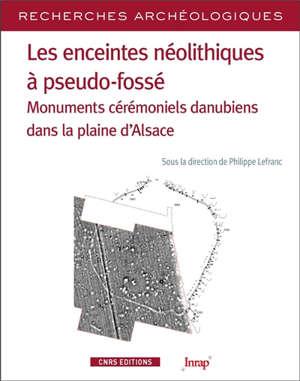 Les enceintes néolithiques à pseudo-fossé : monuments cérémoniels danubiens dans la plaine d'Alsace